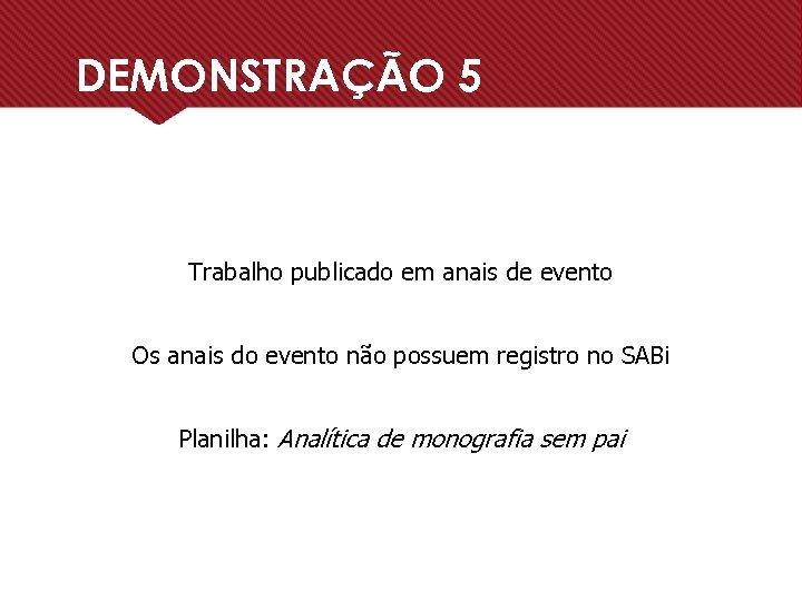 DEMONSTRAÇÃO 5 Trabalho publicado em anais de evento Os anais do evento não possuem