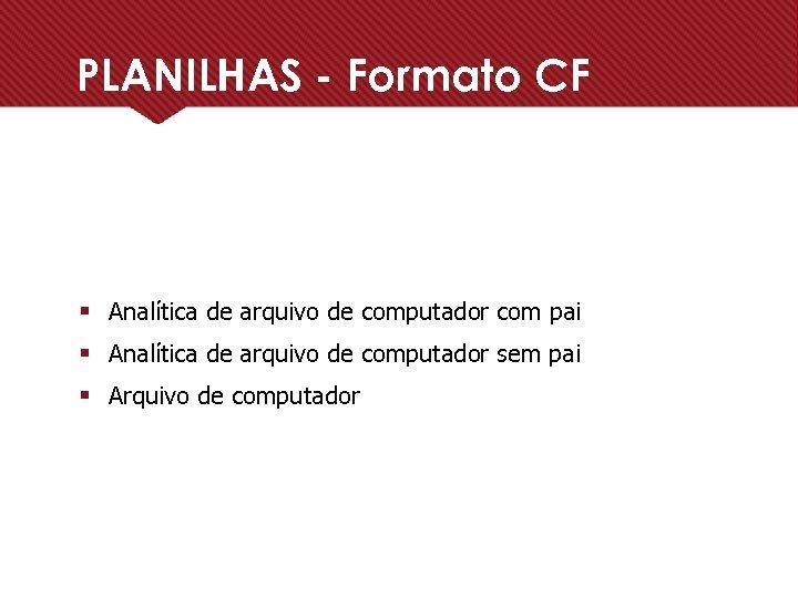PLANILHAS - Formato CF § Analítica de arquivo de computador com pai § Analítica
