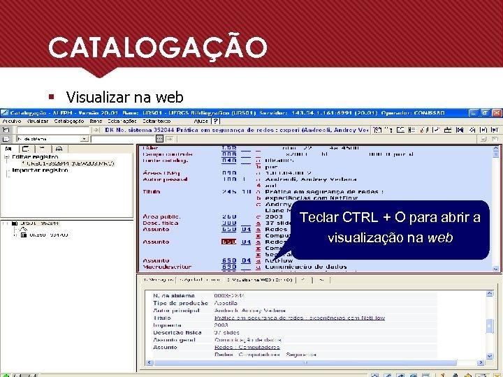 CATALOGAÇÃO § Visualizar na web Teclar CTRL + O para abrir a visualização na