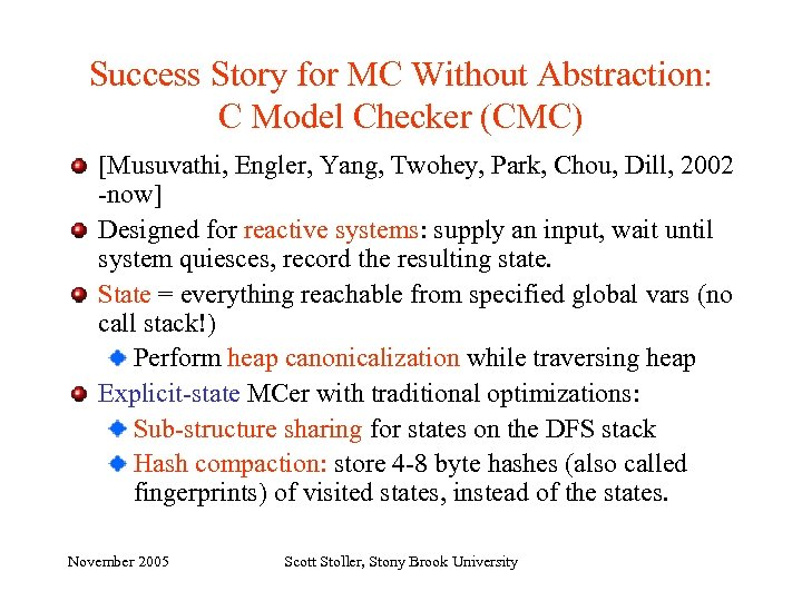 Success Story for MC Without Abstraction: C Model Checker (CMC) [Musuvathi, Engler, Yang, Twohey,