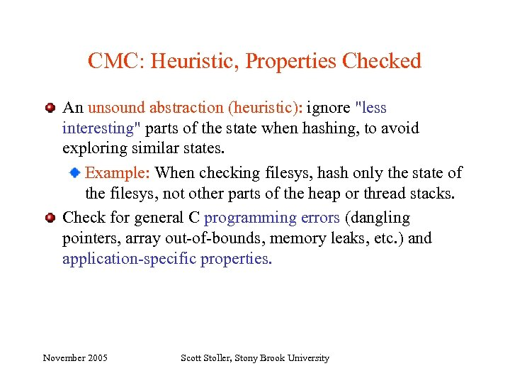 CMC: Heuristic, Properties Checked An unsound abstraction (heuristic): ignore