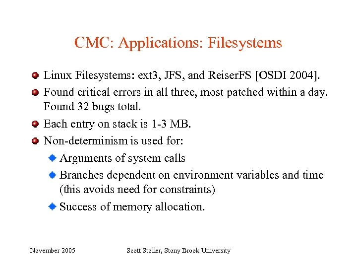 CMC: Applications: Filesystems Linux Filesystems: ext 3, JFS, and Reiser. FS [OSDI 2004]. Found