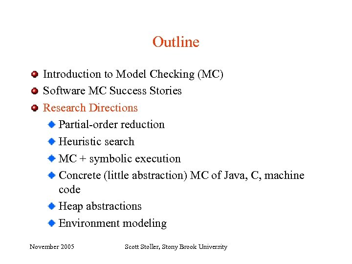 Outline Introduction to Model Checking (MC) Software MC Success Stories Research Directions Partial-order reduction