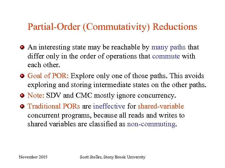 Partial-Order (Commutativity) Reductions An interesting state may be reachable by many paths that differ