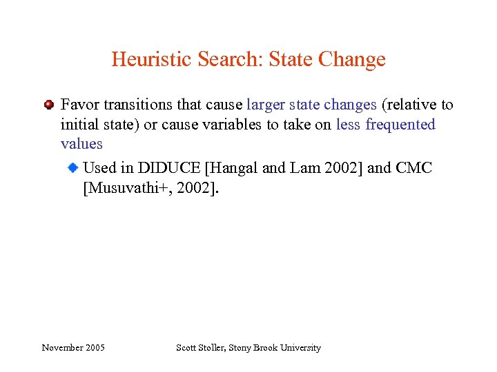 Heuristic Search: State Change Favor transitions that cause larger state changes (relative to initial