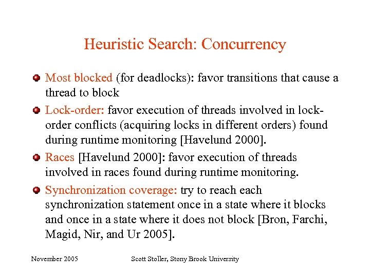 Heuristic Search: Concurrency Most blocked (for deadlocks): favor transitions that cause a thread to