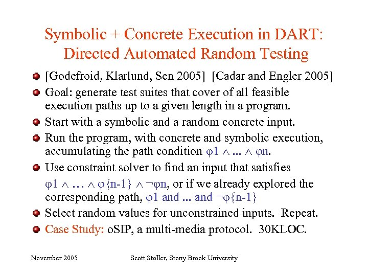 Symbolic + Concrete Execution in DART: Directed Automated Random Testing [Godefroid, Klarlund, Sen 2005]