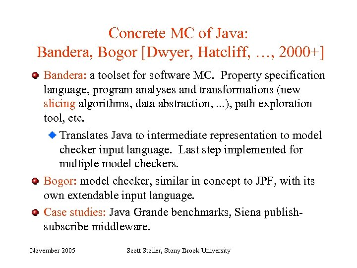Concrete MC of Java: Bandera, Bogor [Dwyer, Hatcliff, …, 2000+] Bandera: a toolset for