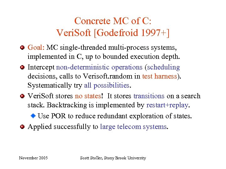 Concrete MC of C: Veri. Soft [Godefroid 1997+] Goal: MC single-threaded multi-process systems, implemented