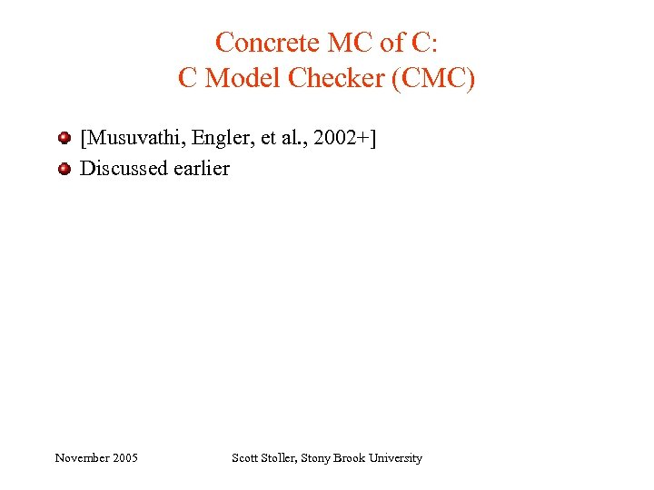 Concrete MC of C: C Model Checker (CMC) [Musuvathi, Engler, et al. , 2002+]
