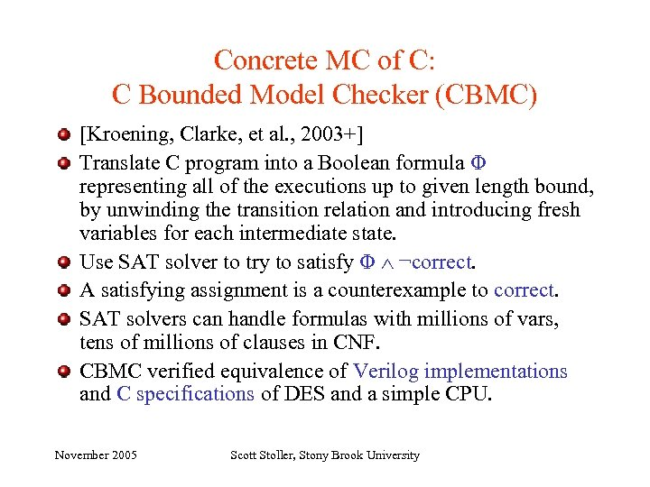 Concrete MC of C: C Bounded Model Checker (CBMC) [Kroening, Clarke, et al. ,