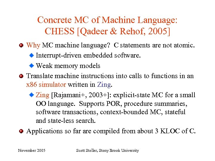 Concrete MC of Machine Language: CHESS [Qadeer & Rehof, 2005] Why MC machine language?