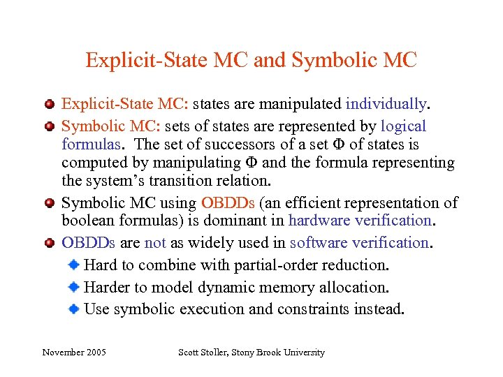 Explicit-State MC and Symbolic MC Explicit-State MC: states are manipulated individually. Symbolic MC: sets