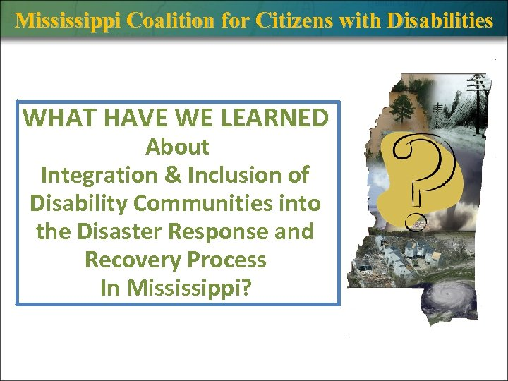 Mississippi Coalition for Citizens with Disabilities WHAT HAVE WE LEARNED About Integration & Inclusion