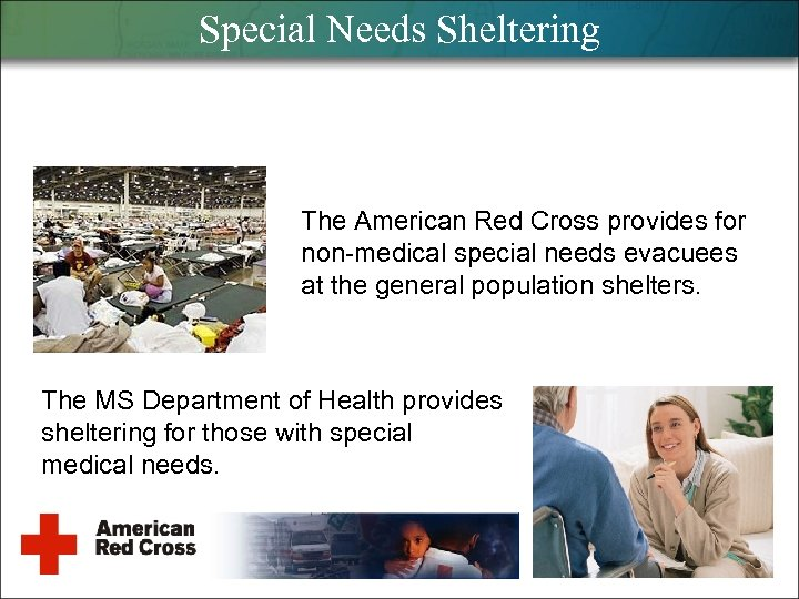 Special Needs Sheltering The American Red Cross provides for non-medical special needs evacuees at