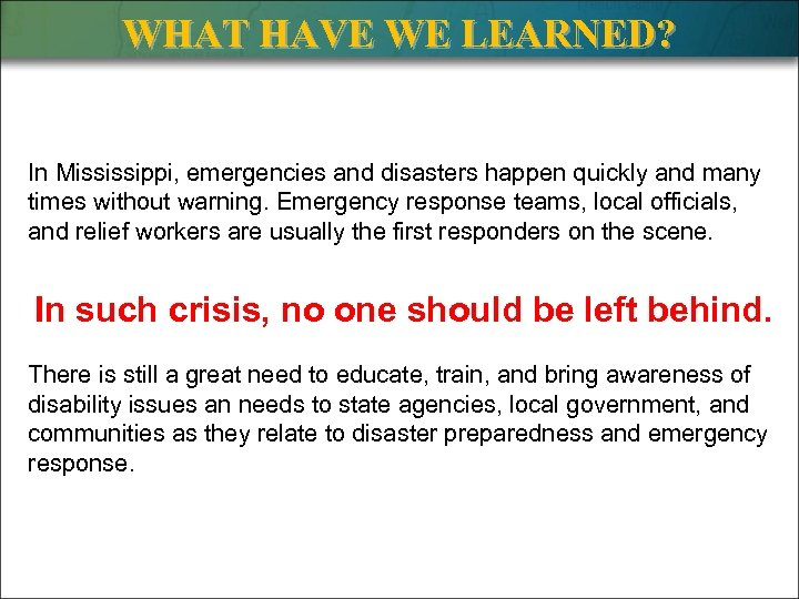 WHAT HAVE WE LEARNED? In Mississippi, emergencies and disasters happen quickly and many times