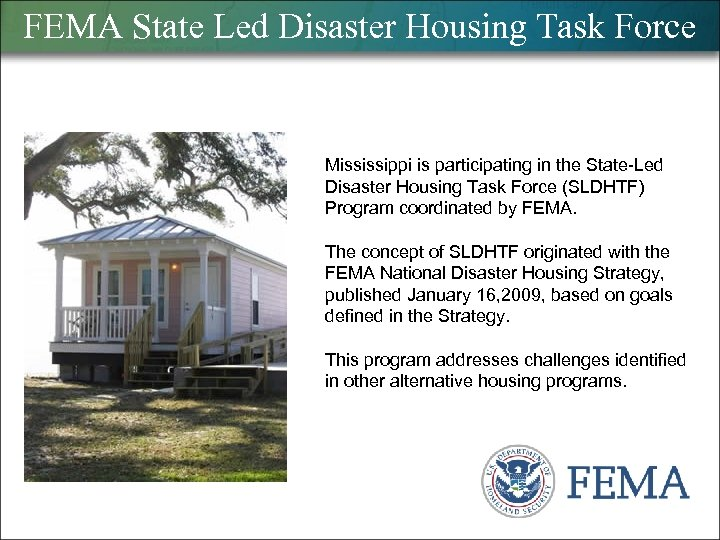 FEMA State Led Disaster Housing Task Force Mississippi is participating in the State-Led Disaster
