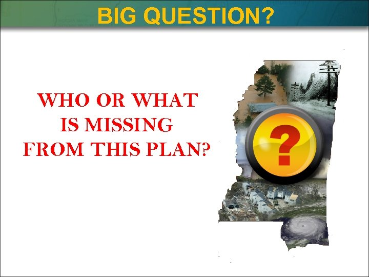 BIG QUESTION? WHO OR WHAT IS MISSING FROM THIS PLAN?