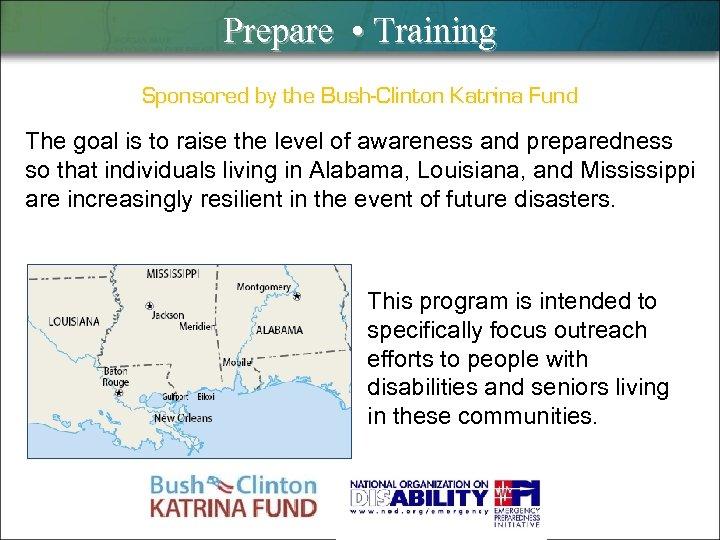 Prepare • Training Sponsored by the Bush-Clinton Katrina Fund The goal is to raise