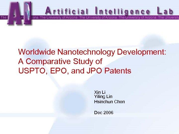 Worldwide Nanotechnology Development: A Comparative Study of USPTO, EPO, and JPO Patents Xin Li