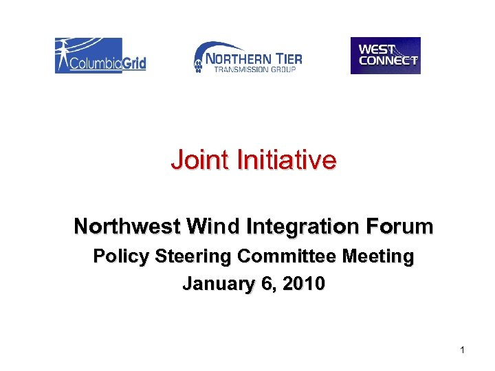 Joint Initiative Northwest Wind Integration Forum Policy Steering Committee Meeting January 6, 2010 1