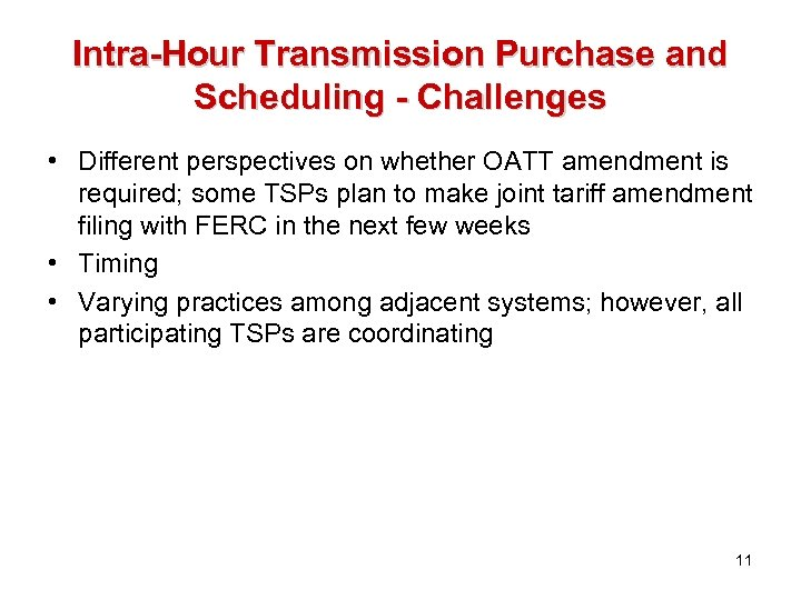 Intra-Hour Transmission Purchase and Scheduling - Challenges • Different perspectives on whether OATT amendment