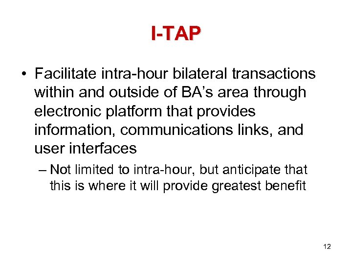 I-TAP • Facilitate intra-hour bilateral transactions within and outside of BA's area through electronic
