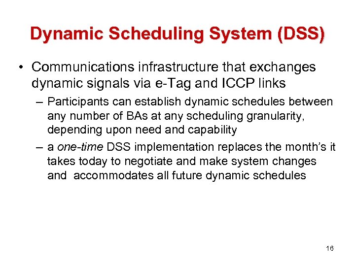 Dynamic Scheduling System (DSS) • Communications infrastructure that exchanges dynamic signals via e-Tag and