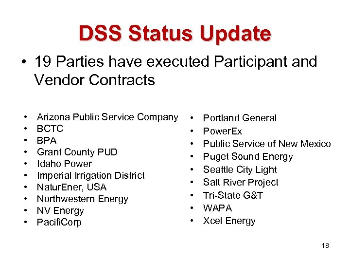 DSS Status Update • 19 Parties have executed Participant and Vendor Contracts • •
