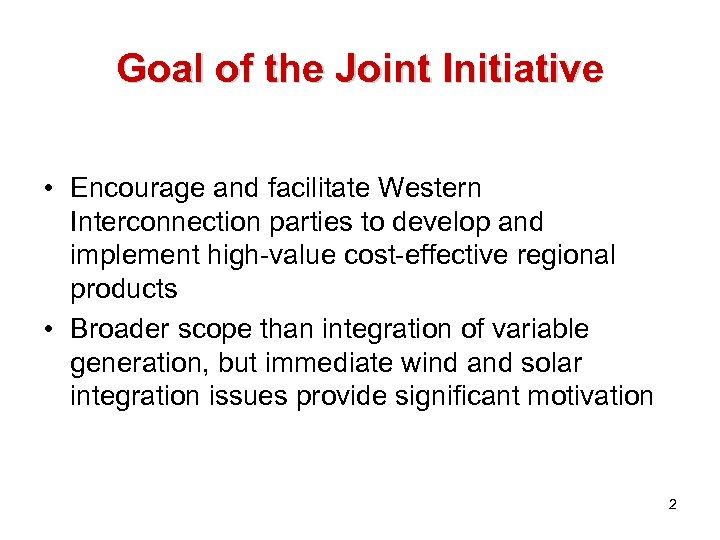 Goal of the Joint Initiative • Encourage and facilitate Western Interconnection parties to develop