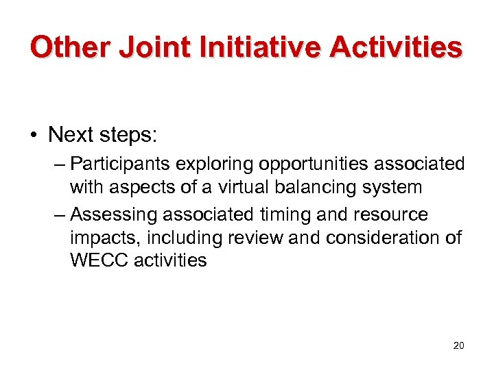 Other Joint Initiative Activities • Next steps: – Participants exploring opportunities associated with aspects