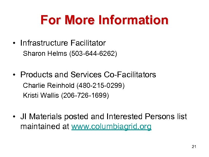For More Information • Infrastructure Facilitator Sharon Helms (503 -644 -6262) • Products and