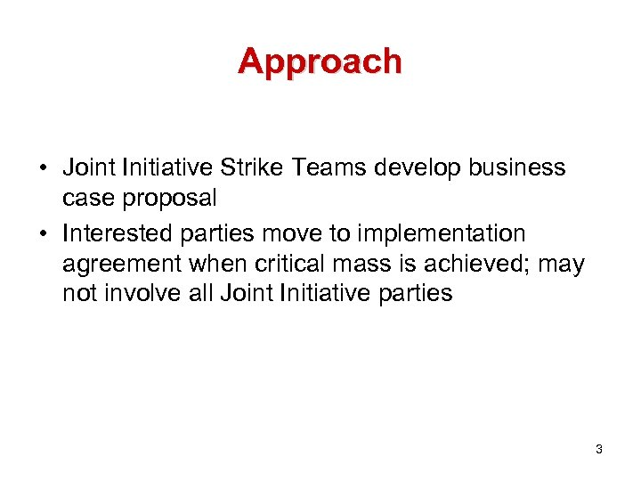 Approach • Joint Initiative Strike Teams develop business case proposal • Interested parties move