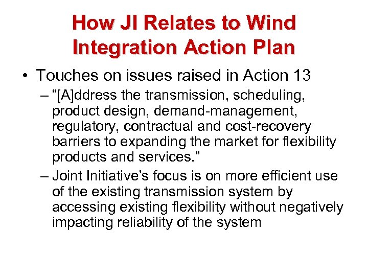 How JI Relates to Wind Integration Action Plan • Touches on issues raised in