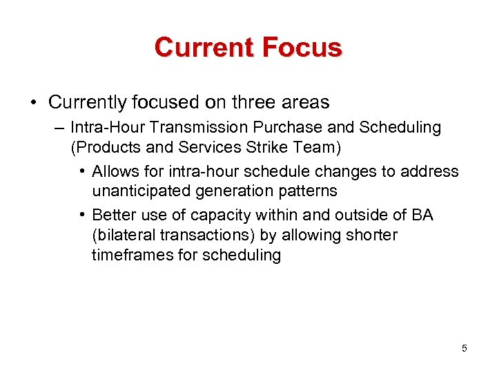 Current Focus • Currently focused on three areas – Intra-Hour Transmission Purchase and Scheduling