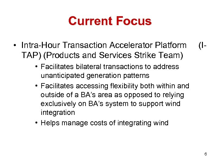Current Focus • Intra-Hour Transaction Accelerator Platform TAP) (Products and Services Strike Team) (I-