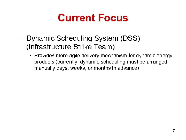 Current Focus – Dynamic Scheduling System (DSS) (Infrastructure Strike Team) • Provides more agile