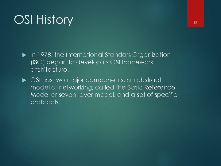 OSI History In 1978, the International Standars Organization (ISO) began to develop its OSI