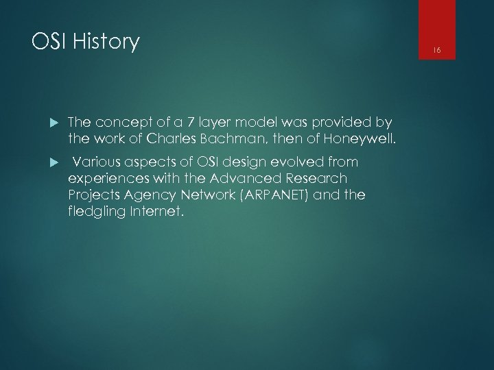 OSI History The concept of a 7 layer model was provided by the work