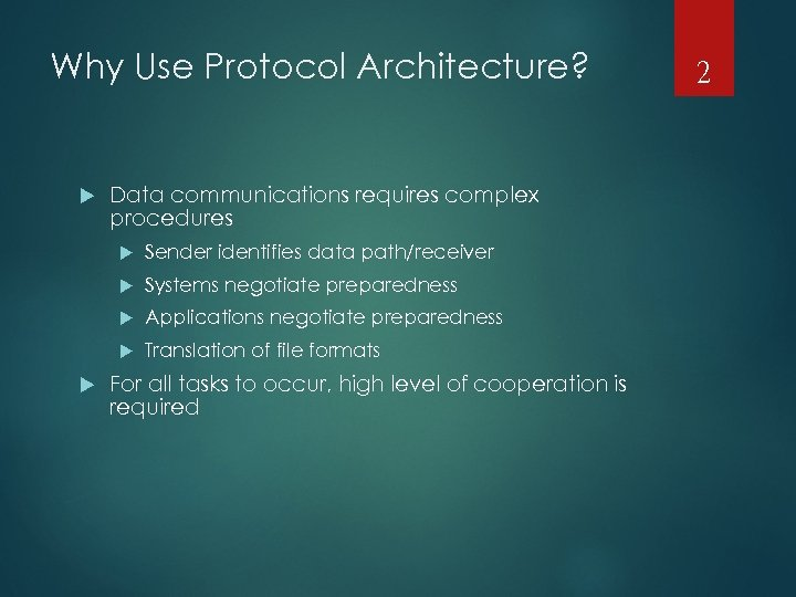 Why Use Protocol Architecture? Data communications requires complex procedures Systems negotiate preparedness Applications negotiate