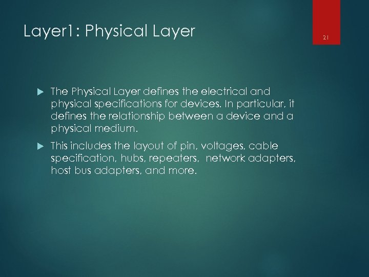 Layer 1: Physical Layer The Physical Layer defines the electrical and physical specifications for