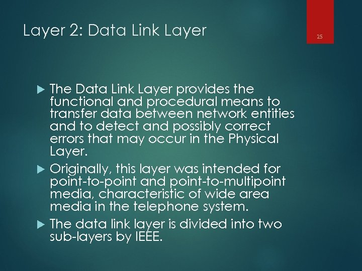 Layer 2: Data Link Layer The Data Link Layer provides the functional and procedural