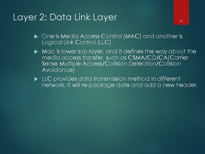 Layer 2: Data Link Layer 26 One is Media Access Control (MAC) and another