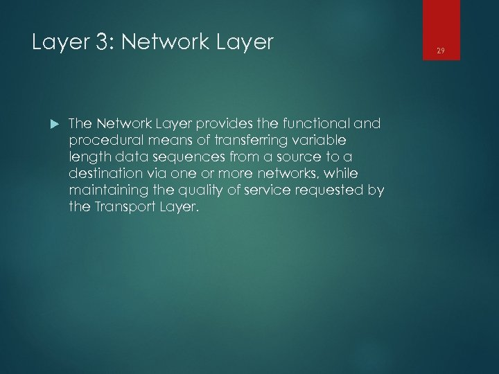 Layer 3: Network Layer The Network Layer provides the functional and procedural means of