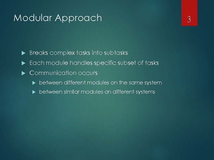Modular Approach Breaks complex tasks into subtasks Each module handles specific subset of tasks