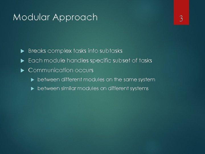 Modular Approach Breaks complex tasks into subtasks Each module handles specific subset of tasks
