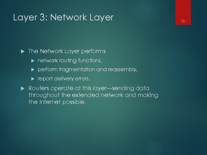 Layer 3: Network Layer The Network Layer performs perform fragmentation and reassembly, network routing