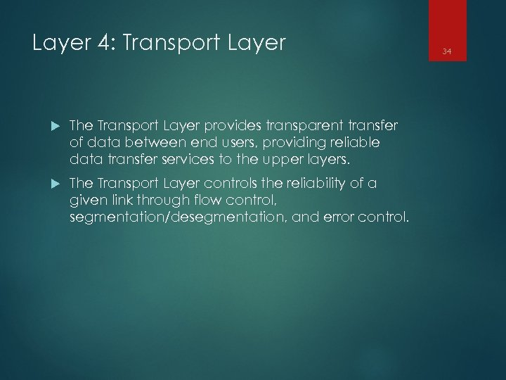 Layer 4: Transport Layer The Transport Layer provides transparent transfer of data between end