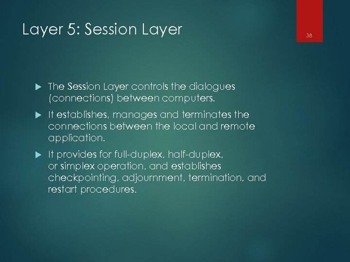 Layer 5: Session Layer The Session Layer controls the dialogues (connections) between computers. It