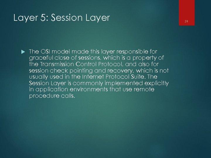 Layer 5: Session Layer The OSI model made this layer responsible for graceful close